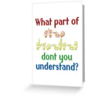 What Part of Sign Language Don't You Understand Greeting Card