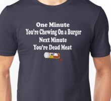 One Minute You're Chewing On A Burger Next Minute You're Dead Meat - Dumb And Dumber   Unisex T-Shirt