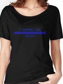 I support our police Women's Relaxed Fit T-Shirt