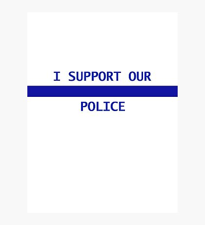 I support our police Photographic Print