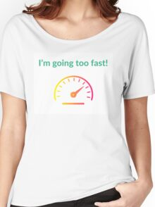 I'm going too fast! Women's Relaxed Fit T-Shirt