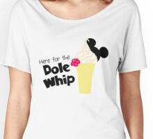 Here for the Dole Whip Women's Relaxed Fit T-Shirt