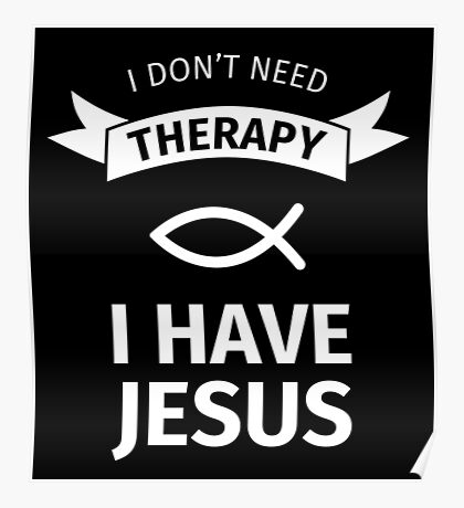 I Don't Neet Therapy I Have Jesus Poster