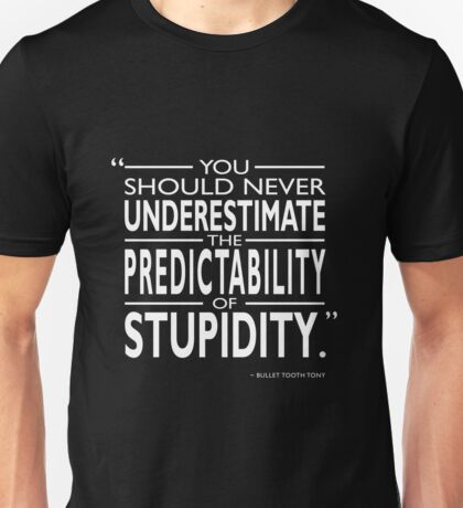 The Predictability Of Stupidity Unisex T-Shirt