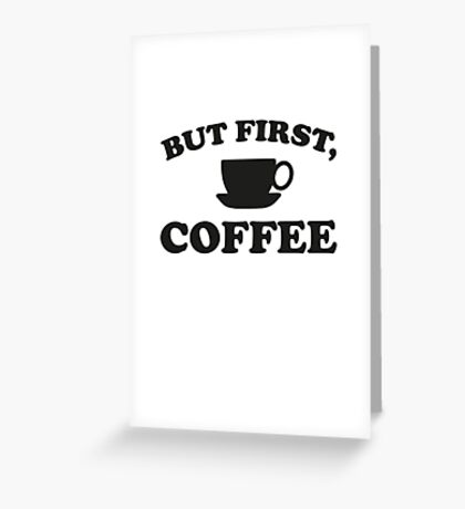 But First, Coffee Greeting Card