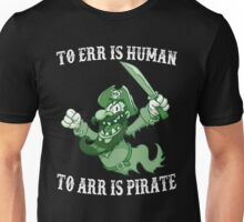 TO ERR IS HUMAN TO ARR IS PIRATE 2016 T-SHIRT Unisex T-Shirt