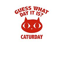 Guess What Day It Is? Caturday Photographic Print