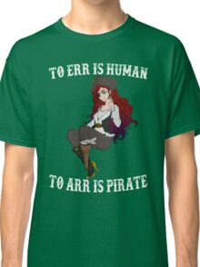 TO ERR IS HUMAN TO ARR IS PIRATE T-SHIRT Classic T-Shirt