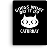 Guess What Day It Is? Caturday Canvas Print