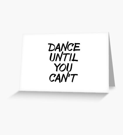 Dance Until You Can't Greeting Card