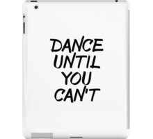 Dance Until You Can't iPad Case/Skin