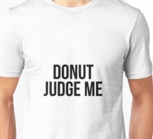 Donut Judge Me Unisex T-Shirt