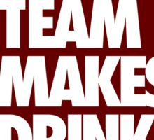 THIS TEAM MAKES ME DRINK. Sticker