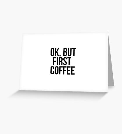 Ok, but first COFFEE Greeting Card