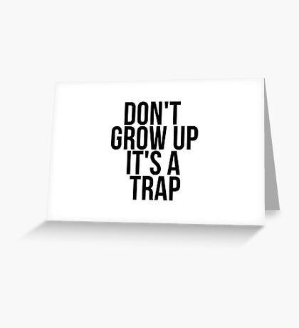 Don't Grow Up - It's a TRAP Greeting Card