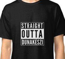 Straight Outta Dunakeszi Classic T-Shirt