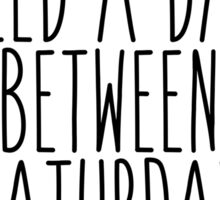 I Really Need A Day Between Saturday and Sunday Sticker