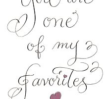 You are one of My Favorites handwritten quote by Melissa Goza