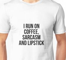 I Run On Coffee, Sarcasm and Lipstick Unisex T-Shirt