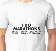 I do Marathons On Netflix Unisex T-Shirt
