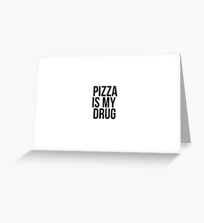 Pizza Is My Drug Greeting Card