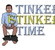 Tinker Stinker Time by MadManHolleran