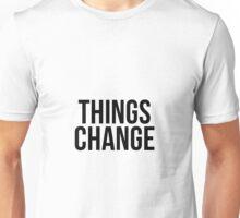 Things Change Unisex T-Shirt