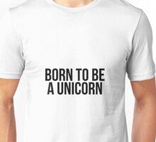 Born To Be A Unicorn Unisex T-Shirt