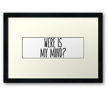 Were Is My Mind? Framed Print