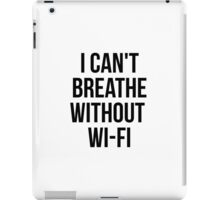 I Can't Breath Without WI-FI iPad Case/Skin