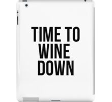 Time To Wine Down iPad Case/Skin