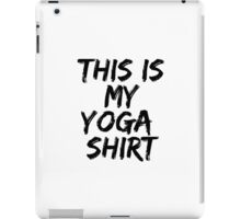 This Is My Yoga Shirt iPad Case/Skin