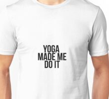Yoga Made Me Do It Unisex T-Shirt