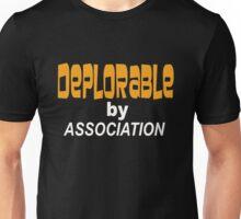 DEPLORABLE BY ASSOCIATION Unisex T-Shirt