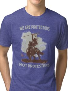 We Are Protectors, Not Protesters - Support Standing Rock Tri-blend T-Shirt