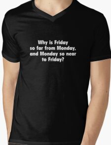 Why Is Friday So Far From Monday, And Monday So Near To Friday? Mens V-Neck T-Shirt