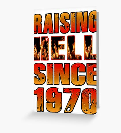 Raising Hell Since 1970 Greeting Card