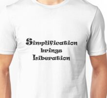 Simplification brings liberation Unisex T-Shirt