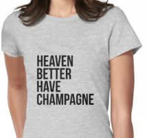 Heaven better have champagne Womens Fitted T-Shirt