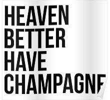 Heaven better have champagne Poster