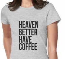 Heaven better have coffee Womens Fitted T-Shirt