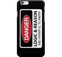 DANGER Logic & Reason are harmful to faith iPhone Case/Skin