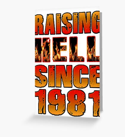 Raising Hell Since 1981 Greeting Card