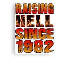 Raising Hell Since 1982 Canvas Print