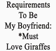 Requirements To Be My Boyfriend: *Must Love Giraffes  by supernova23