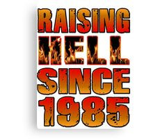 Raising Hell Since 1985 Canvas Print