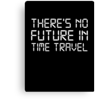 There's No Future In Time Travel Canvas Print