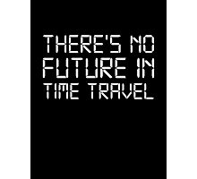 There's No Future In Time Travel Photographic Print