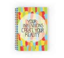 Your intentions create your reality Spiral Notebook