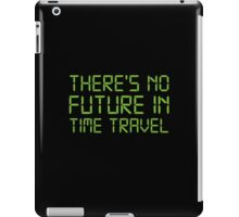 There's No Future In Time Travel iPad Case/Skin